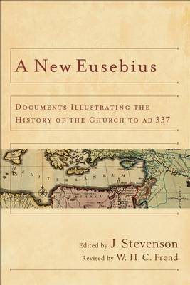 A New Eusebius: Documents Illustrating the History of the Church to Ad 337 (BOK)