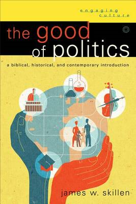 The Good of Politics: A Biblical, Historical, and Contemporary Introduction (BOK)