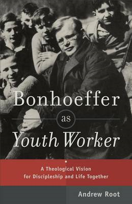 Bonhoeffer as Youth Worker: A Theological Vision for Discipleship and Life Together (BOK)