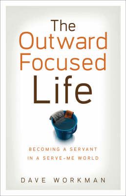 The Outward-Focused Life: Becoming a Servant in a Serve-Me World (BOK)