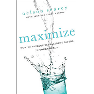 Maximize: How to Develop Extravagant Givers in Your Church (BOK)