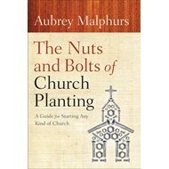 The Nuts and Bolts of Church Planting: A Guide for Starting Any Kind of Church (BOK)