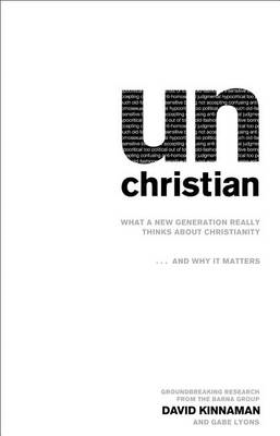Un Christian: What a New Generation Really Thinks About Christianity...and Why it Matters (BOK)