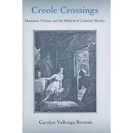 Creole Crossings: Domestic Fiction and the Reform of Colonial Slavery (BOK)