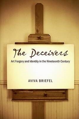The Deceivers: Art Forgery and Identity in the Nineteenth Century (BOK)