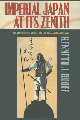 Imperial Japan at Its Zenith: The Wartime Celebration of the Empires 2,600th Anniversary (BOK)