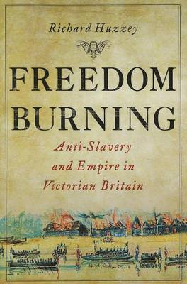 Freedom Burning: Anti-slavery and Empire in Victorian Britain (BOK)