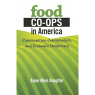 Food Co-Ops in America: Communities, Consumption, and Economic Democracy (BOK)