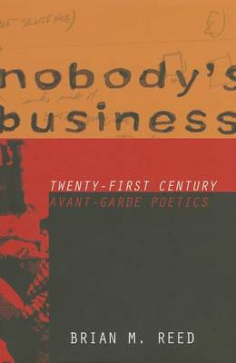 Nobody's Business: Twenty-First Century Avant-Garde Poetics (BOK)