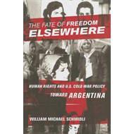 The Fate of Freedom Elsewhere: Human Rights and U.S. Cold War Policy Toward Argentina (BOK)