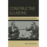 Constructive Illusions: Misperceiving the Origins of International Cooperation (BOK)
