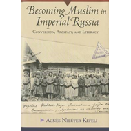 Becoming Muslim in Imperial Russia: Conversion, Apostasy, and Literacy (BOK)