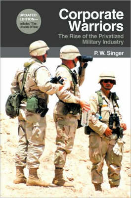 Corporate Warriors: The Rise of Privatized Military Industry (BOK)