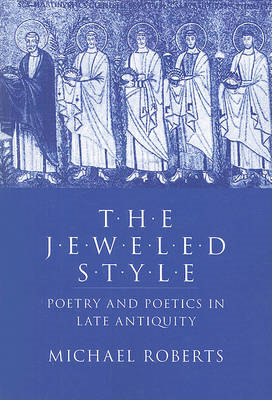 The Jeweled Style: Poetry and Poetics in Late Antiquity (BOK)