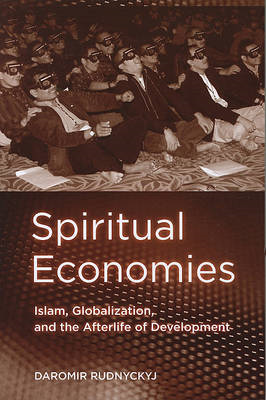 Spiritual Economies: Islam, Globalization, and the Afterlife of Development (BOK)