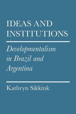 Ideas and Institutions: Developmentalism in Brazil and Argentina (BOK)