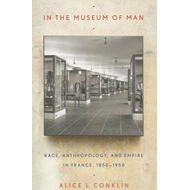 In the Museum of Man: Race, Anthropology, and Empire in France, 1850-1950 (BOK)