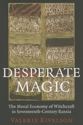 Desperate Magic: The Moral Economy of Witchcraft in Seventeenth-Century Russia (BOK)