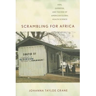 Scrambling for Africa: AIDS, Expertise, and the Rise of American Global Health Science (BOK)