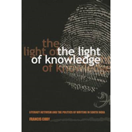 The Light of Knowledge: Literacy Activism and the Politics of Writing in South India (BOK)