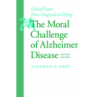 The Moral Challenge of Alzheimer Disease: Ethical Issues from Diagnosis to Dying (BOK)