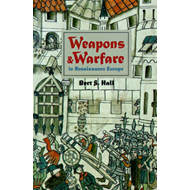 Weapons and Warfare in Renaissance Europe: Gunpowder, Technology and Tactics (BOK)