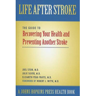 Life After Stroke: The Guide to Recovering Your Health and Preventing Another Stroke (BOK)