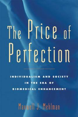 The Price of Perfection: Individualism and Society in the Era of Biomedical Enhancement (BOK)