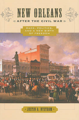 New Orleans After the Civil War: Race, Politics, and a New Birth of Freedom (BOK)