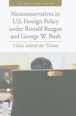 Neoconservatives in U.S. Foreign Policy Under Ronald Reagan and George W. Bush: Voices Behind the Th (BOK)