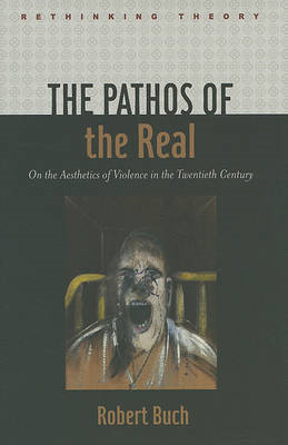 The Pathos of the Real: On the Aesthetics of Violence in the Twentieth Century (BOK)