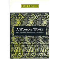A Woman's Words: Emer and Female Speech in the Ulster Cycle (BOK)