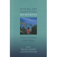 Settling and Unsettling Memories: Essays in Canadian Public History (BOK)