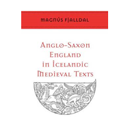Anglo-Saxon England in Icelandic Medieval Texts (BOK)