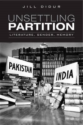 Unsettling Partition: Literature, Gender, Memory (BOK)