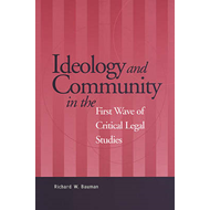 Ideology and Community in the First Wave of Critical Legal Studies (BOK)