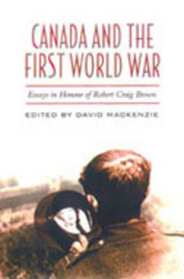 Canada and the First World War: Essays in Honour of Robert Craig Brown (BOK)