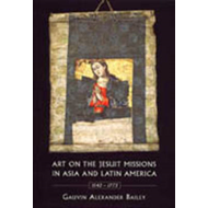 Art on the Jesuit Missions in Asia and Latin America, 1542-1773 (BOK)