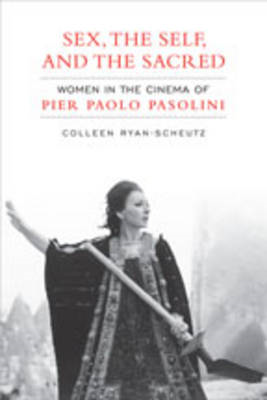 Sex, the Self, and the Sacred: Women in the Cinema of Pier Paolo Pasolini (BOK)