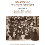 Documenting First Wave Feminisms: Canada - National and Transnational Contexts (BOK)