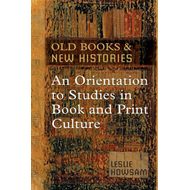 Old Books and New Histories: An Orientation to Studies in Book and Print Culture (BOK)