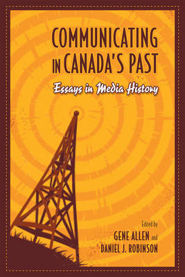 Communicating in Canada's Past: Essays in Media History (BOK)