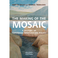 The Making of the Mosaic: A History of Canadian Immigration Policy (BOK)