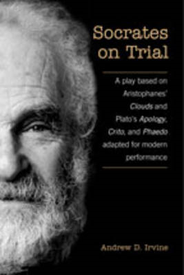 "Socrates on Trial: A Play Based on Aristophanes' ""Clouds"" and Plato's ""Apology"", ""Crito"", and ""Phaed (BOK)"