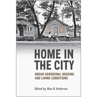 Home in the City: Urban Aboriginal Housing and Living Conditions (BOK)