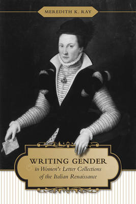 Writing Gender in Women's Letter Collections of the Italian Renaissance (BOK)
