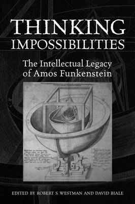 Thinking Impossibilities: The Intellectual Legacy of Amos Funkenstein (BOK)