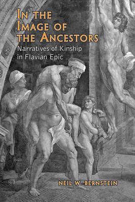 In the Image of the Ancestors: Narratives of Kinship in Flavian Epic (BOK)