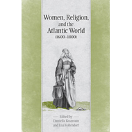 Women, Religion, and the Atlantic World (1600-1800) (BOK)