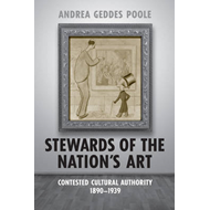 Stewards of the Nation's Art: Contested Cultural Authority, 1890-1939 (BOK)